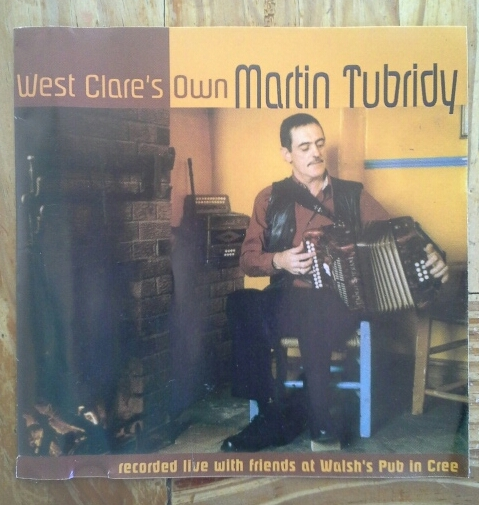 'West Clare's Own Martin Tubridy' cd (recommended!)